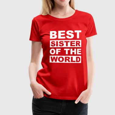 Best sister of the world - Frauen Premium T-Shirt