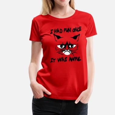 Grumpy Cat I had fun once, it was awful - T-shirt Premium Femme