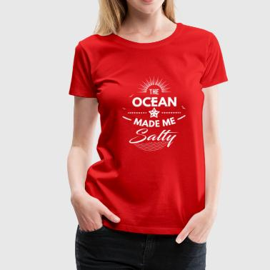 The ocean made me salty - fun water gift - Premium-T-shirt dam
