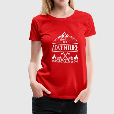 And so the Adventure begings - camping scout gift  - Frauen Premium T-Shirt