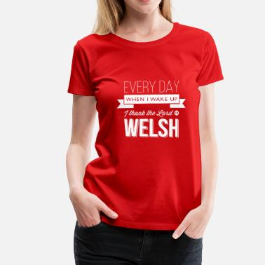 Cymru Wales rugby - I thank the Lord I'm Welsh - Women's Premium T-Shirt