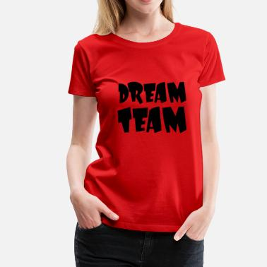 Dream Team Dream Team - Premium T-skjorte for kvinner