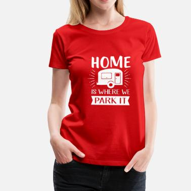 We Home is where we park - camping and vacation - Vrouwen Premium T-shirt