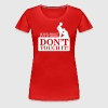 If you didn't put it here, don't touch it - Women's Premium T-Shirt
