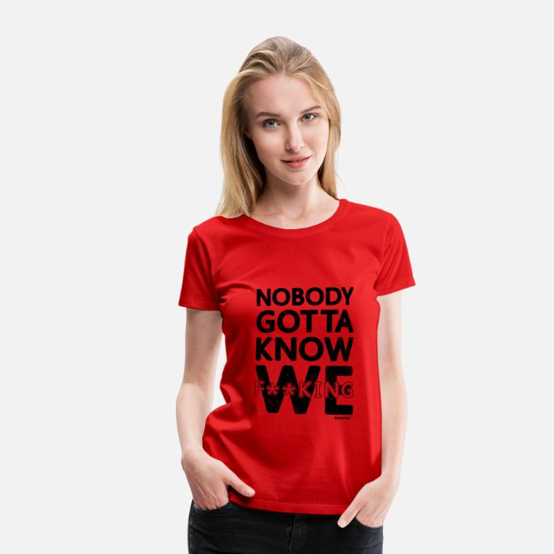 Bisexual T-Shirts - Nobody gotta know We fucking, Francisco Evans ™ - Women's Premium T-Shirt red