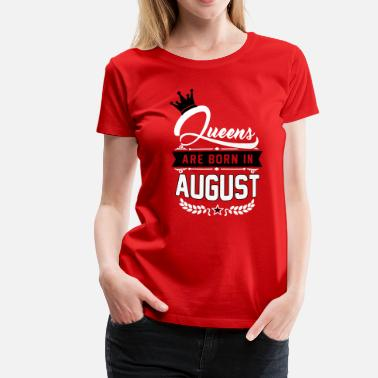 Legends Queens are born in August - T-shirt Premium Femme