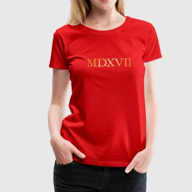 MDXVII 1517 Luther Jahr (Patina Gold) - Frauen Premium T-Shirt