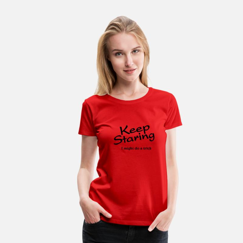 Stalker T-Shirts - Keep staring, I might do a trick - Vrouwen premium T-shirt rood