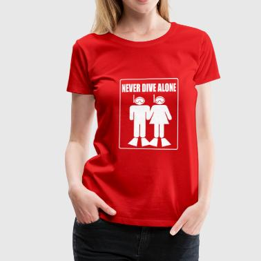 Plonger En Couple Never Dive Alone - T-shirt Premium Femme