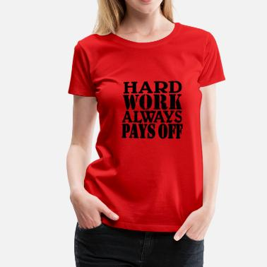 Pays-bas Hard work always pays off - Vrouwen Premium T-shirt