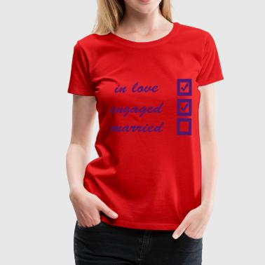 in love, engaged, married - Vrouwen Premium T-shirt