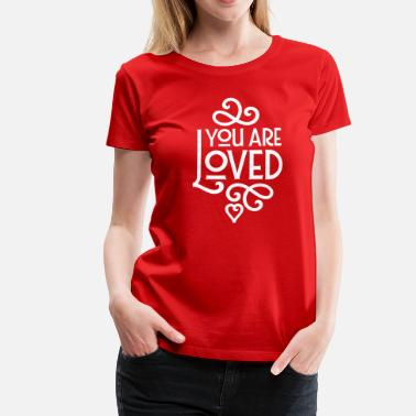 Valentines Day You Are Loved - Women's Premium T-Shirt