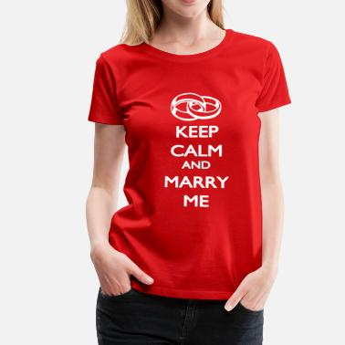Keep Calm And Marry On Keep Calm and Marry ME - Maglietta Premium da donna