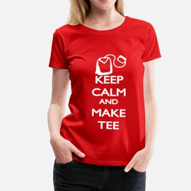 Tea Keep Calm and make Tee - Women's Premium T-Shirt