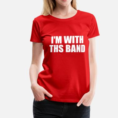Bandaid i m with the band - Women's Premium T-Shirt
