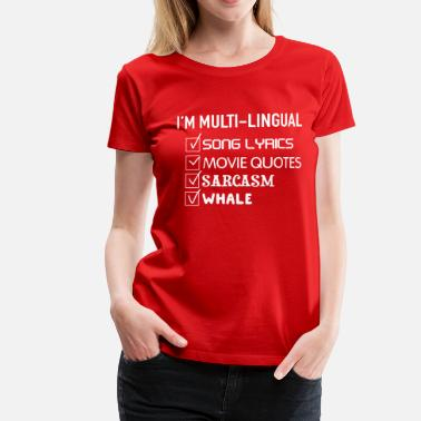 Song Quotes Multi-Lingual. Song Lyrics. Movie Quotes. Sarcasm - Women's Premium T-Shirt