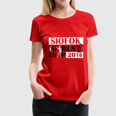 Sex Ungarn SIOFOK GIRLS TRIP 2016 - Frauen Premium T-Shirt