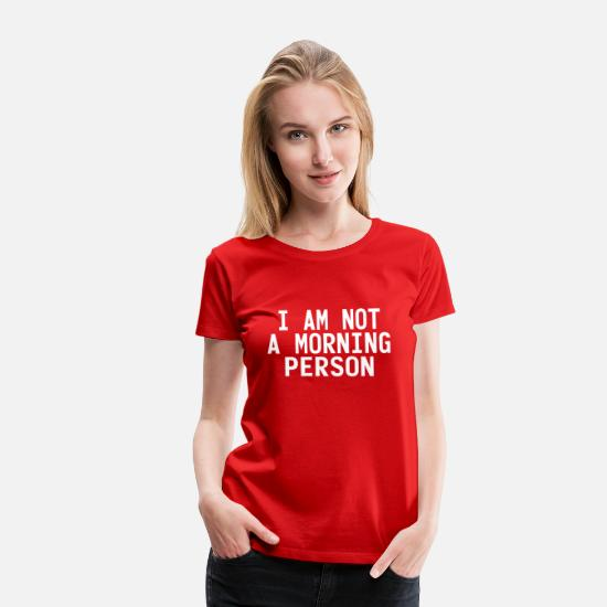 Not T-paidat - I'm not a morning person - Naisten premium t-paita punainen