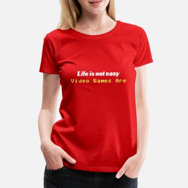 Video Life is not easy. Video Games Are - Women's Premium T-Shirt