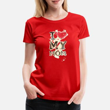 I Love My Mom I love my mom - Women's Premium T-Shirt