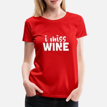 Baby Shower I Miss Wine | Funny Pregnant Maternity Women - Women's Premium T-Shirt