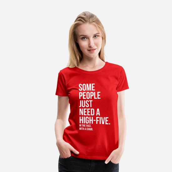 Citations T-shirts - some people need highfive face chair - T-shirt premium Femme rouge