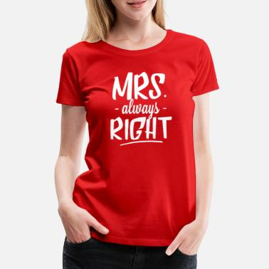 Hochzeit Mrs. Always Right - Frauen Premium T-Shirt