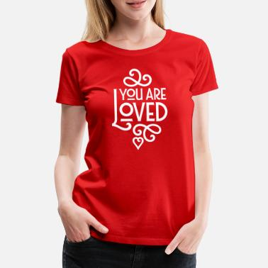 Valentinstag You Are Loved - Frauen Premium T-Shirt