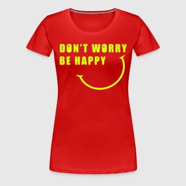 Don't worry, be happy smiley - Women's Premium T-Shirt