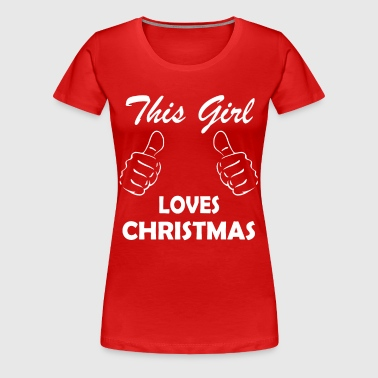 This Girl Loves Christmas - Women's Premium T-Shirt