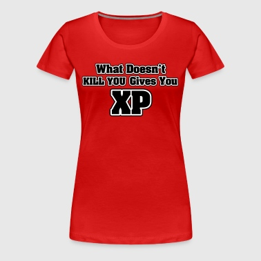 What doesn't kill you gives you XP - T-shirt Premium Femme