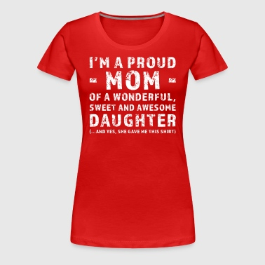 Funny Gift Mother For Daughter - Women's Premium T-Shirt