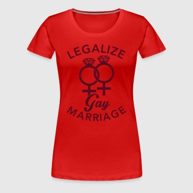 Legalize Gay Marriage - Lesbian - T-shirt Premium Femme
