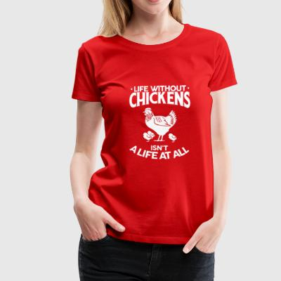 Chicken Shirt - Life Without Chickens - Women's Premium T-Shirt