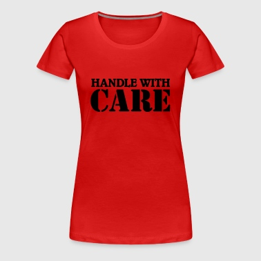 Handle with care - Dame premium T-shirt