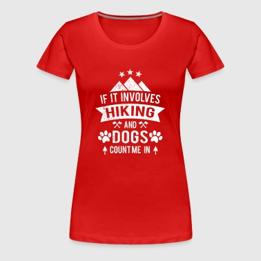 If it involves hiking and dogs count me in - Frauen Premium T-Shirt
