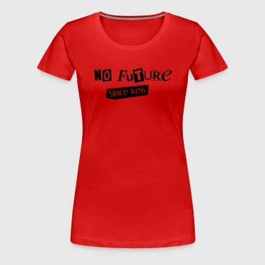 No Future - Since 1976 - Women's Premium T-Shirt
