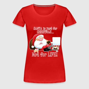 Santa is Just for Christmas - Women's Premium T-Shirt