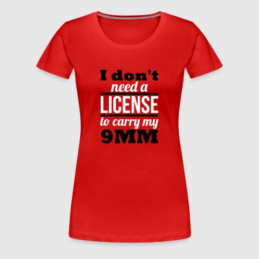 I don't need a license to carry my 9mm - Women's Premium T-Shirt