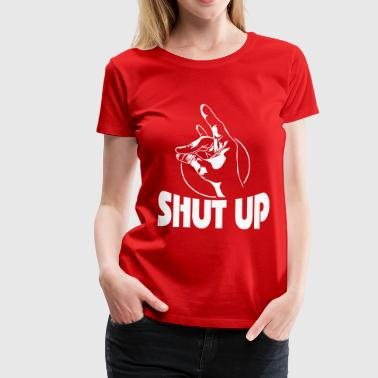 SHUT UP - Frauen Premium T-Shirt