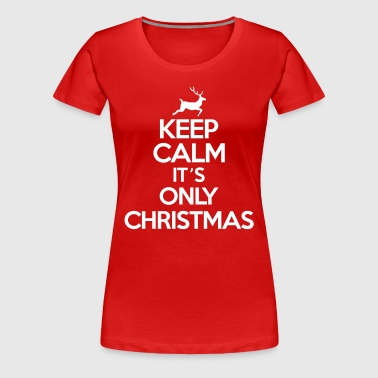 Keep calm it's only christmas - T-shirt Premium Femme