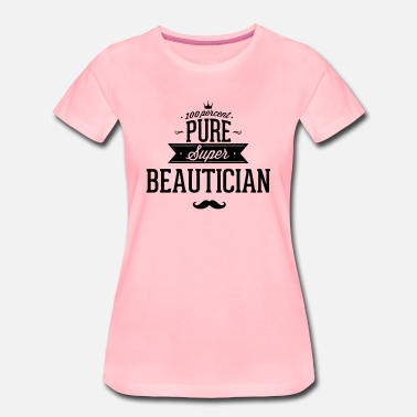 Beautician 100 percent beautician - Women's Premium T-Shirt