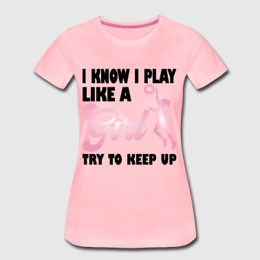 Basketball Girl Women I know I play like a girl - Women's Premium T-Shirt
