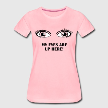 My Eyes Are Up Here - Black - Women's Premium T-Shirt