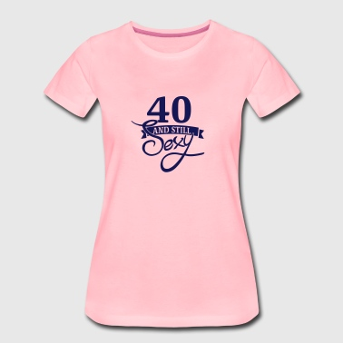 40 and still sexy / 40 en nog steeds sexy - Vrouwen Premium T-shirt