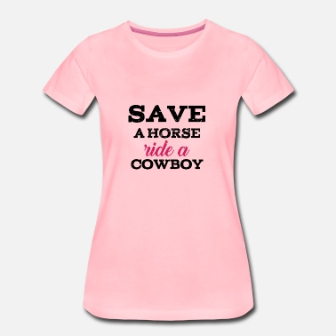 Horse Sex Save a Horse - Ride a Cowboy - Women's Premium T-Shirt