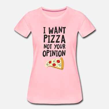 Instagram Picks I Want Want Pizza - Not Your Opinion - Women's Premium T-Shirt