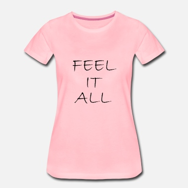 Feelings Quotes feel it all funny quotes - Women's Premium T-Shirt