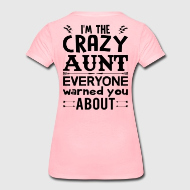I am the Crazy Aunt!! - Women's Premium T-Shirt