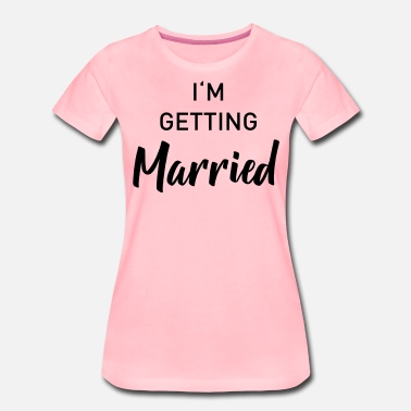Get Married Getting Married - Women's Premium T-Shirt